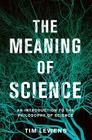 The Meaning of Science: An Introduction to the Philosophy of Science Cover Image