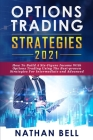 Options Trading Strategies 2021: How To Build A Six-Figure Income With Options Trading Using The Best-proven Strategies For Intermediate and Advanced Cover Image