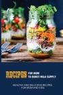 Recipes For Mom To Boost Milk Supply: Healthy And Delicious Recipes For Mom And Kids: Delicious Recipes For Breastfeeding Mothers Cover Image