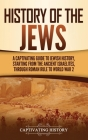 History of the Jews: A Captivating Guide to Jewish History, Starting from the Ancient Israelites through Roman Rule to World War 2 Cover Image