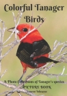 Colorful Tanager Birds Picture Book A Photo Collections of Tanager's species: A gift Book Book for Birdwatchers Birders Bird Lovers Dementia Patients Cover Image