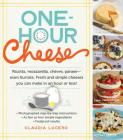 One-Hour Cheese: Ricotta, Mozzarella, Chevre, Paneer--Even Burrata. Fresh and Simple Cheeses You Can Make in an Hour or Less! Cover Image
