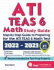 ATI TEAS 6 Math Study Guide: Step-By-Step Guide to Preparing for the ATI TEAS 6 Math Test Cover Image