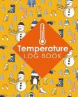 Temperature Log Book: Freezer Temperature Log Sheet, Temperature Log Book Record, Refrigerator Freezer Temperature Chart, Temperature Sheets Cover Image
