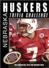 The Nebraska Huskers Trivia Challenge: The Unofficial Test for Husker Fans Cover Image