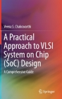 A Practical Approach to VLSI System on Chip (Soc) Design: A Comprehensive Guide Cover Image