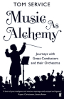Music as Alchemy: Journeys with Great Conductors and Their Orchestras Cover Image