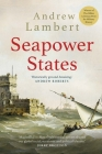 Seapower States: Maritime Culture, Continental Empires and the Conflict That Made the Modern World Cover Image