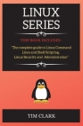 Linux Series: THIS BOOK INCLUDES: The complete guide to Linux Command Lines and Shell Scripting, Linux Security and Administration Cover Image