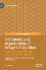 Institutions and Organizations of Refugee Integration: Bosnian-Herzegovinian and Syrian Refugees in Sweden (Global Diversities) Cover Image