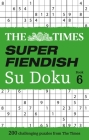 The Times Super Fiendish Su Doku Book 6: 200 Challenging Puzzles From The Times Cover Image