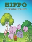 Hippo coloring book for adults: Hippo unique coloring book easy, fun, beautiful coloring pages for adults. Cover Image
