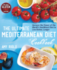 The Ultimate Mediterranean Diet Cookbook: Harness the Power of the World's Healthiest Diet to Live Better, Longer Cover Image