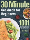 30 Minute Cookbook for Beginners: 1001 Day Quick and Easy Recipes for the Time-Pressed Cook, Busy People Favorites Cover Image