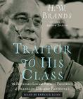 Traitor to His Class: The Privileged Life and Radical Presidency of Franklin Delano Roosevelt Cover Image