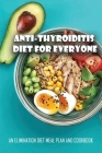 Anti-Thyroiditis Diet For Everyone: An Elimination Diet Meal Plan And Cookbook: How To Heal Hashimoto'S Naturally Cover Image