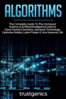 Algorithms: The Complete Guide To The Computer Science & Artificial Intelligence Used to Solve Human Decisions, Advance Technology Cover Image