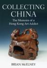 Collecting China: The Memoirs of a Hong Kong Art Addict Cover Image