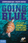 Going Blue: A Teen Guide to Saving Our Oceans, Lakes, Rivers, & Wetlands Cover Image