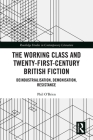 The Working Class and Twenty-First-Century British Fiction: Deindustrialisation, Demonisation, Resistance (Routledge Studies in Contemporary Literature) Cover Image