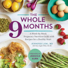 The Whole 9 Months: A Week-By-Week Pregnancy Nutrition Guide with Recipes for a Healthy Start Cover Image