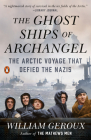 The Ghost Ships of Archangel: The Arctic Voyage That Defied the Nazis Cover Image