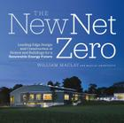 The New Net Zero: Leading-Edge Design and Construction of Homes and Buildings for a Renewable Energy Future Cover Image