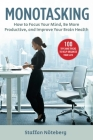 Monotasking: How to Focus Your Mind, Be More Productive, and Improve Your Brain Health Cover Image
