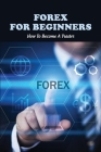 Forex For Beginners: How To Become A Trader: Bollinger Band Bounce Trading Strategy Cover Image