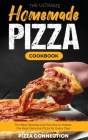 The Ultimate Homemade Pizza Cookbook: The Best Recipes and Secrets to Master the Real Genuine Pizza for Every Day Cover Image
