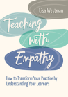 Teaching with Empathy: How to Transform Your Practice by Understanding Your Learners Cover Image