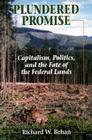 Plundered Promise: Capitalism, Politics, and the Fate of the Federal Lands Cover Image