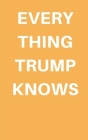 Everything Trump Knows in the World: A political satire comedy joke book Cover Image
