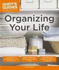 Organizing Your Life: Practical Tips for Making Your Life More Manageable (Idiot's Guides) Cover Image