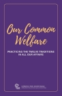 Our Common Welfare: Practicing the Twelve Traditions in All Our Affairs Cover Image
