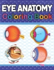 Eye Anatomy Coloring Book: Human Eye Coloring & Activity Book for Kids.An Entertaining And Instructive Guide To The Human Eye.Human Eye Anatomy C Cover Image
