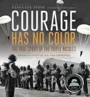 Courage Has No Color: The True Story of the Triple Nickles: America's First Black Paratroopers (Junior Library Guild Selection) Cover Image