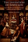 The Invention of Suspicion: Law and Mimesis in Shakespeare and Renaissance Drama Cover Image