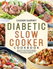 Diabetic Slow Cooker Cookbook: Delicious and Healthy Budget Friendly Slow Cooker Recipes to Reverse Diabetes Cover Image