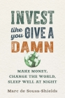 Invest Like You Give a Damn: Make Money, Change the World, Sleep Well at Night Cover Image