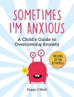 Sometimes I'm Anxious: A Child's Guide to Overcoming Anxiety Cover Image