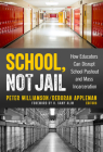 School, Not Jail: How Educators Can Disrupt School Pushout and Mass Incarceration Cover Image