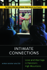 Intimate Connections: Love and Marriage in Pakistan's High Mountains (Politics of Marriage and Gender: Global Issues in Local Contexts) Cover Image
