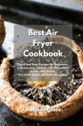 Best Air Fryer Cookbook: Quick and Easy Recipes for Beginners. Improve your Lifestyle with Affordable and Healthy Dishes. Fry, Grill, Roast, an Cover Image