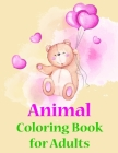 Animal Coloring Book for Adults: Coloring Pages with Adorable Animal Designs, Creative Art Activities for Children, kids and Adults Cover Image