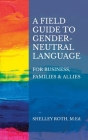 A Field Guide to Gender-Neutral Language: For Business, Families & Allies Cover Image
