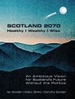 SCOTLAND 2070. Healthy Wealthy Wise Cover Image