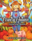 Country Autumn Coloring Book: An Adult Coloring Book Featuring Charming Autumn Scenes, Relaxing Country Landscapes and Cute Farm Animals Cover Image