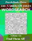 PuzzleBooks Press Wordsearch 140+ Various Puzzles Volume 22: Find Them All! Cover Image
