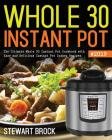 Whole 30 Instant Pot #2019: The Ultimate Whole 30 Instant Pot Cookbook with Easy and Delicious Instant Pot Cooker Recipes Cover Image